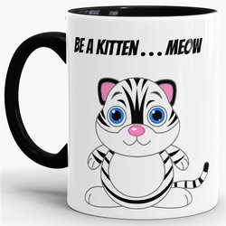 Tasse Be A Kitten