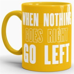 Tasse When Nothing Goes Right Go Left Gelb
