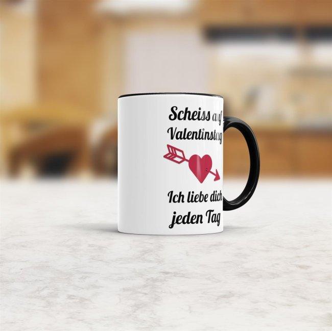 Tasse Scheiß auf Valentinstag, ich Liebe dich jeden Tag